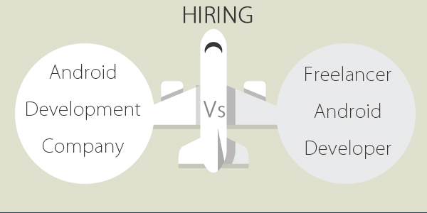 Hiring Android Development Company Vs Freelancer Android Developer