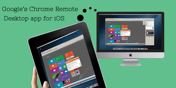 Google's Chrome Remote Desktop app for iOS