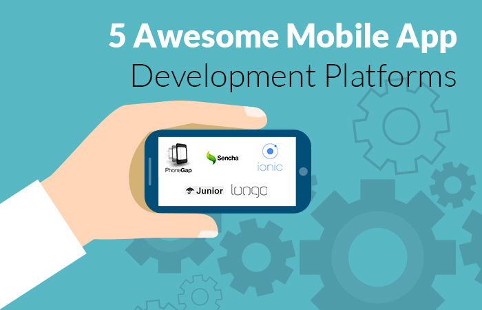 5 Awesome Mobile App Development Platforms You Should Consider