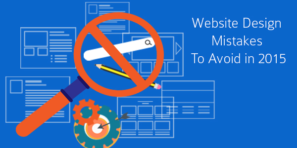 Website Design Mistakes To Avoid In 2015