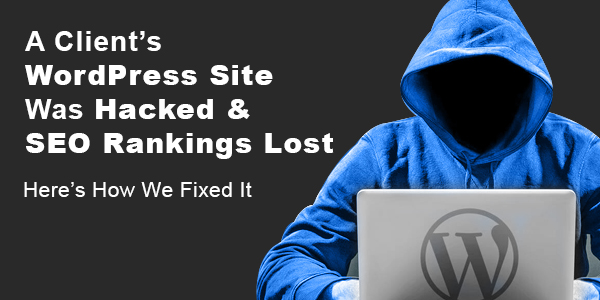 Wordpress site hacked and seo rankings lost heres how we fixed it