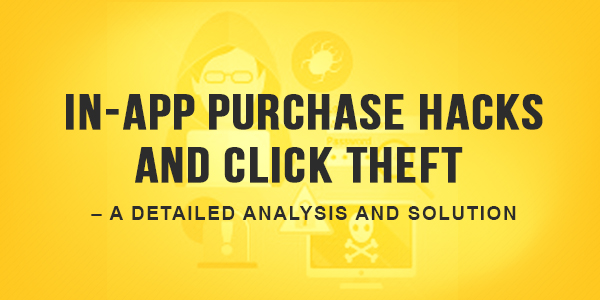 In-App Purchase Hacks And Click Theft – A Detailed Analysis And Solution