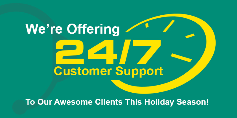 We're Offering 24/7 Customer Support To Our Awesome Clients This Holiday Season!