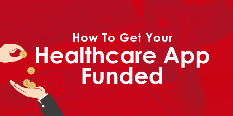 How To Get Your Healthcare App Funded
