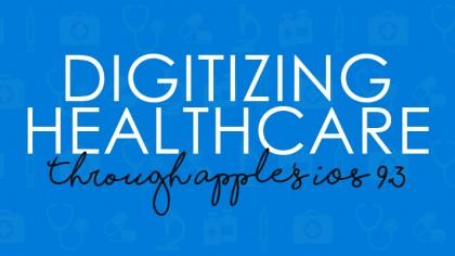 Digitizing Healthcare Through Apple's iOS 9.3
