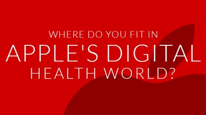 Where Do You Fit In Apple's Digital Health World?