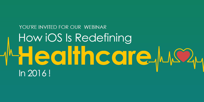 You're Invited For Our Webinar-How iOS Is Redefining Healthcare In 2016!