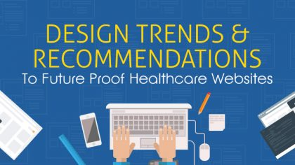 Design Trends And Recommendations To Future Proof Healthcare Websites